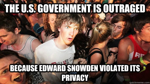 The U.S. government is outraged because edward snowden violated its privacy - The U.S. government is outraged because edward snowden violated its privacy  Sudden Clarity Clarence