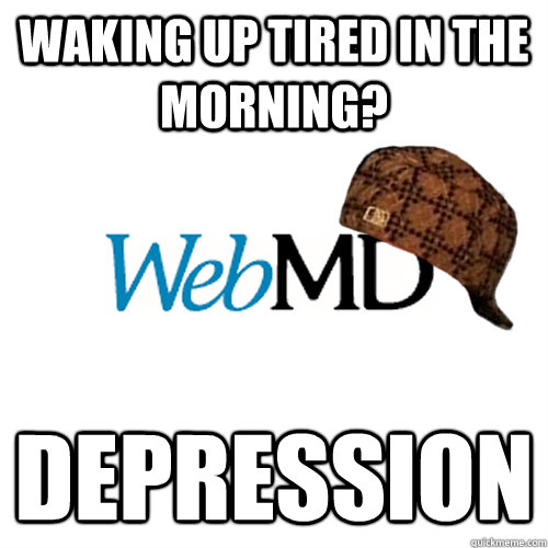 waking up tired in the morning? depression  Scumbag WebMD