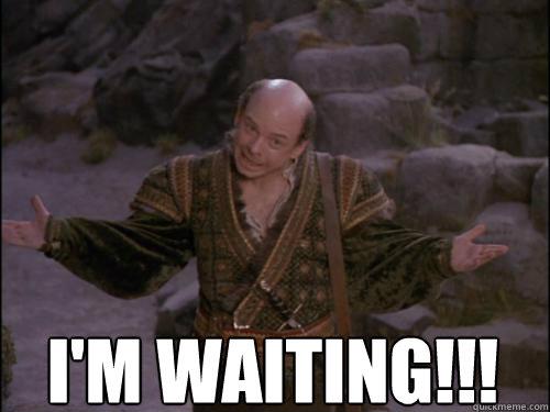 I'm waiting!!!  Waiting