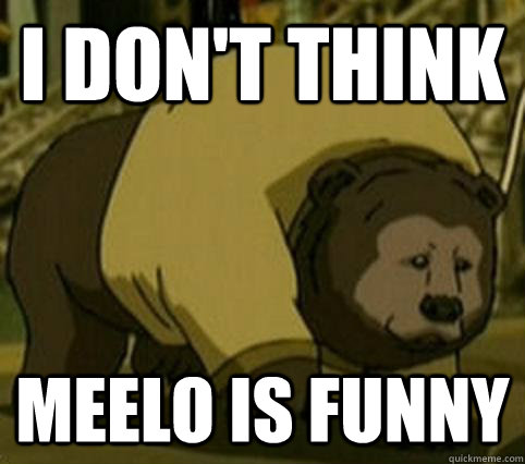 I don't think Meelo is funny - I don't think Meelo is funny  Confession Bosco