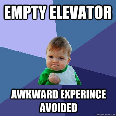 empty elevator awkward experince avoided - empty elevator awkward experince avoided  Success Kid