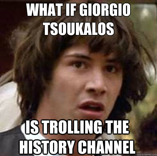 what if Giorgio  Tsoukalos is trolling the history channel - what if Giorgio  Tsoukalos is trolling the history channel  conspiracy keanu