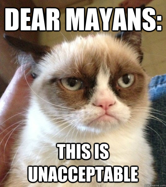 Dear Mayans: This is unacceptable