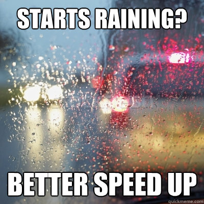 Starts raining? Better speed up - Starts raining? Better speed up  Misc