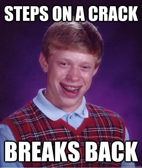 steps on a crack Breaks back  Bad Luck Brian