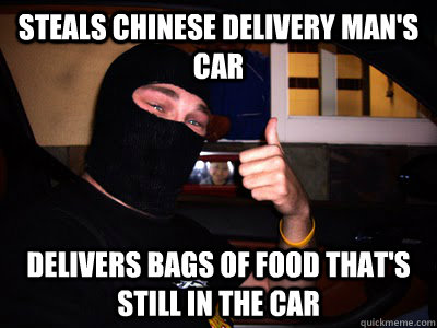 Steals Chinese delivery man's car Delivers bags of food that's still in the car - Steals Chinese delivery man's car Delivers bags of food that's still in the car  Good Guy Burglar