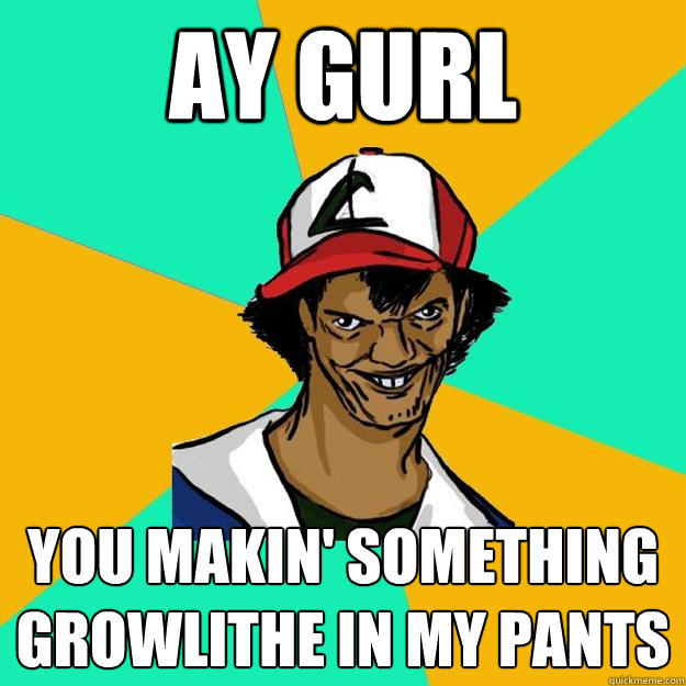 ay gurl you makin' something Growlithe in my pants