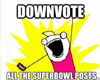 Downvote All the superbowl posts - Downvote All the superbowl posts  ALLTHE COKES