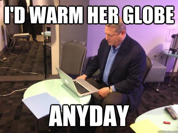 I'd warm her globe anyday - I'd warm her globe anyday  Misc