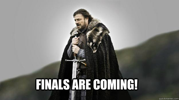 Finals are coming! - Finals are coming!  Ned stark winter is coming