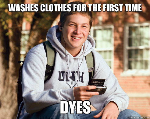 Washes clothes for the first time Dyes - Washes clothes for the first time Dyes  College Freshman