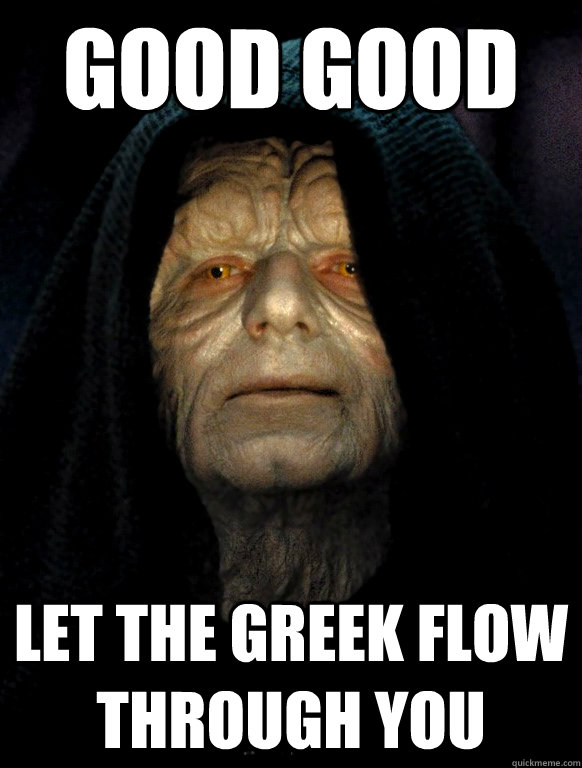 good good let the greek flow through you