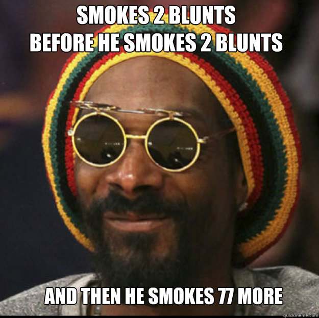 Smokes 2 blunts  before he smokes 2 blunts and then he smokes 77 more - Smokes 2 blunts  before he smokes 2 blunts and then he smokes 77 more  Misc