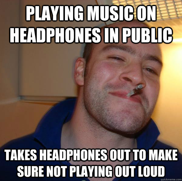 Playing Music on headphones in public takes headphones out to make sure not playing out loud - Playing Music on headphones in public takes headphones out to make sure not playing out loud  Misc