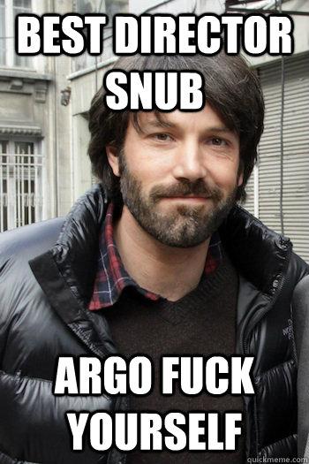 Best Director snub argo fuck yourself - Best Director snub argo fuck yourself  Misc