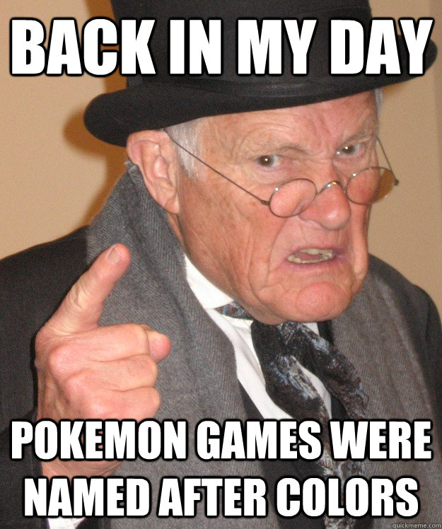 Back in my day Pokemon games were named AFTER colors