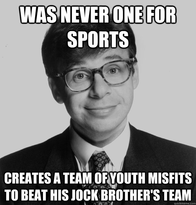Was never one for Sports creates a team of youth misfits to beat his jock brother's team - Was never one for Sports creates a team of youth misfits to beat his jock brother's team  Misc