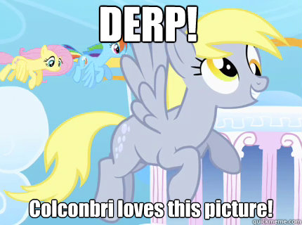 DERP! Colconbri loves this picture!  Derpy hooves