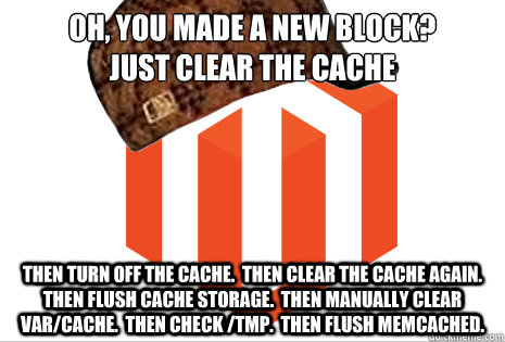 Oh, you made a new block? Just Clear the cache then turn off the cache.  then clear the cache again.  then flush cache storage.  then manually clear var/cache.  then check /tmp.  Then flush memcached.  Scumbag magento