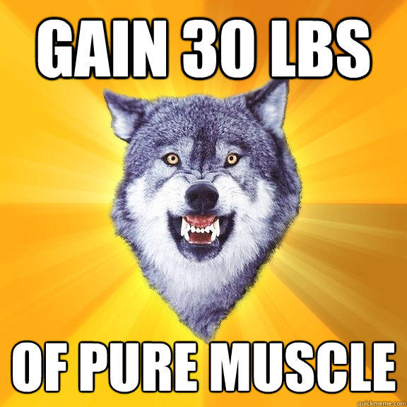 GAIN 30 LBS OF PURE MUSCLE - GAIN 30 LBS OF PURE MUSCLE  Courage Wolf