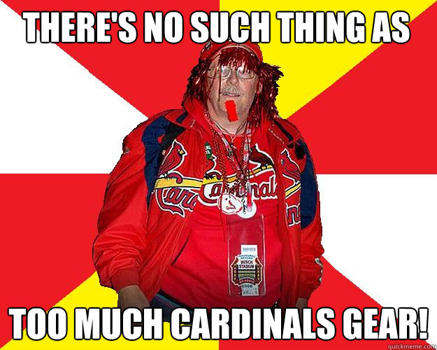 There's no such thing as too much Cardinals gear!