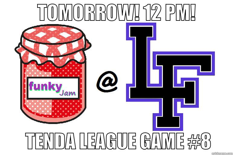 TOMORROW! 12 PM!                   TENDA LEAGUE GAME #8      Misc