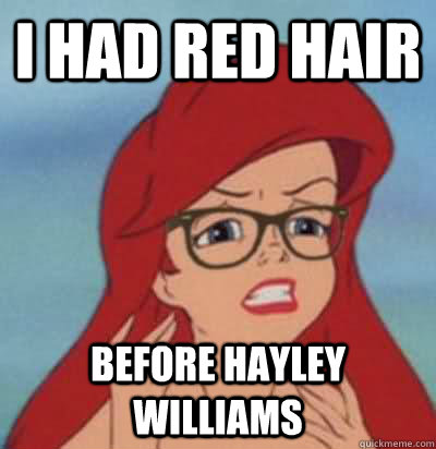 i had red hair before hayley williams  Hipster Ariel