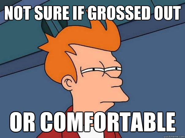Not sure if grossed out or comfortable - Not sure if grossed out or comfortable  Futurama Fry