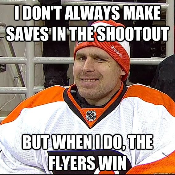 i don't always make saves in the shootout but when i do, the flyers win - i don't always make saves in the shootout but when i do, the flyers win  Ilya Bryzgalov Solid Guy