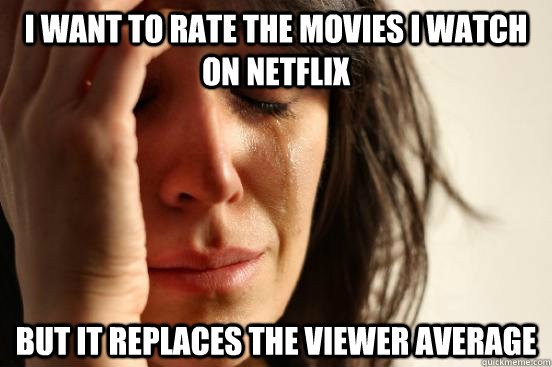 I want to rate the movies I watch on netflix but it replaces the viewer average - I want to rate the movies I watch on netflix but it replaces the viewer average  First World Problems