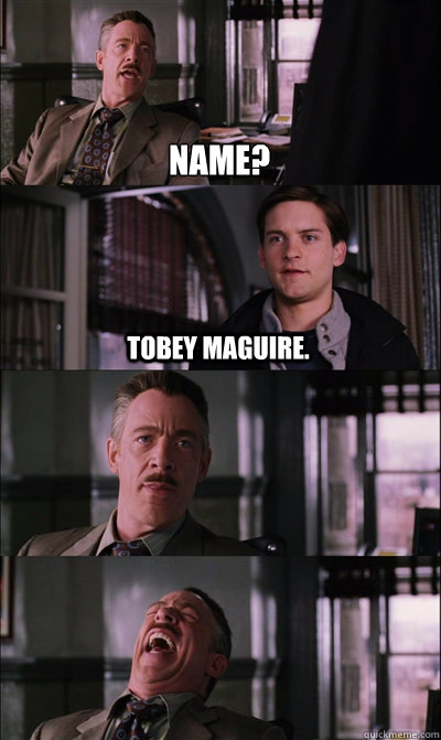 Name? Tobey Maguire.   - Name? Tobey Maguire.    JJ Jameson