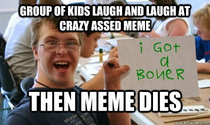 Group of kids laugh and laugh at crazy assed meme then meme dies