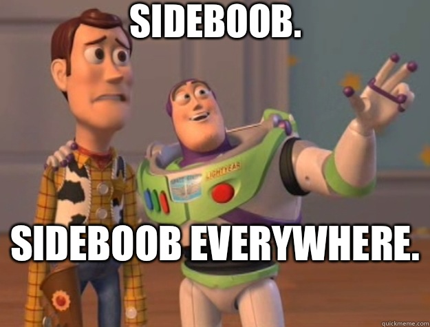 Sideboob.  Sideboob everywhere.  - Sideboob.  Sideboob everywhere.   Toy Story