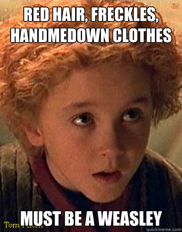 Red hair, freckles, handmedown clothes must be a weasley - Red hair, freckles, handmedown clothes must be a weasley  tom felton weasley