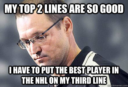 my top 2 lines are so good I have to put the best player in the NHL on my third line - my top 2 lines are so good I have to put the best player in the NHL on my third line  First World Bylsma Problems