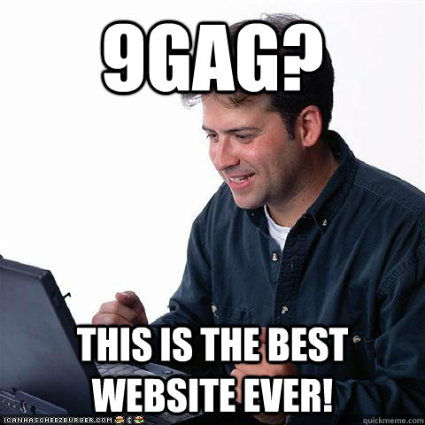 9Gag? This is the best website ever!  Net noob