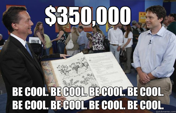 $350,000 BE COOL. BE COOL. BE COOL. BE COOL. BE COOL. BE COOL. BE COOL. BE COOL.  Antiques Roadshow