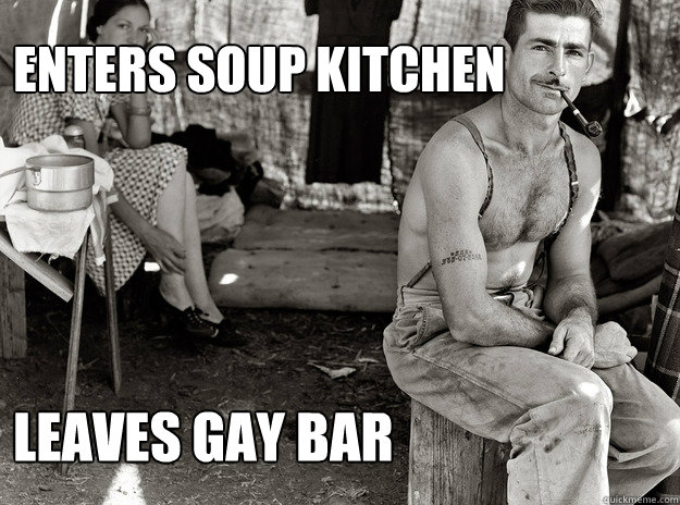 enters soup kitchen leaves gay bar - enters soup kitchen leaves gay bar  Misc