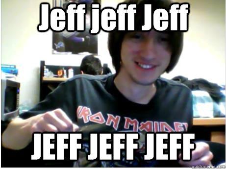 Jeff jeff Jeff JEFF JEFF JEFF - Jeff jeff Jeff JEFF JEFF JEFF  Jeff jeff Jeff