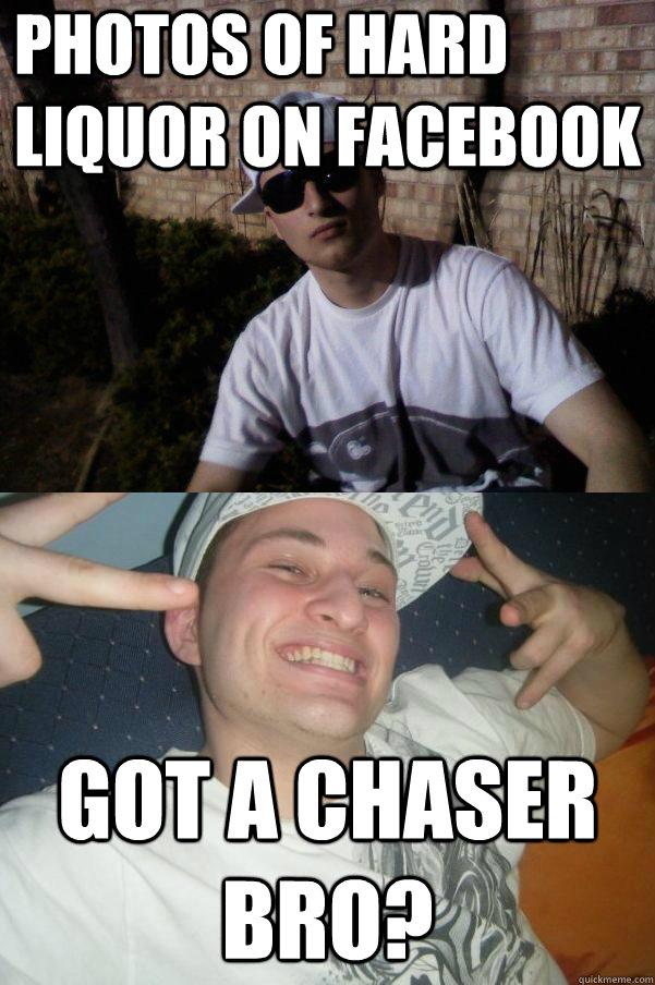 Photos of hard liquor on facebook Got a chaser bro?
