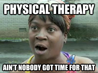 physical therapy Ain't Nobody Got Time For That - physical therapy Ain't Nobody Got Time For That  No Time Sweet Brown