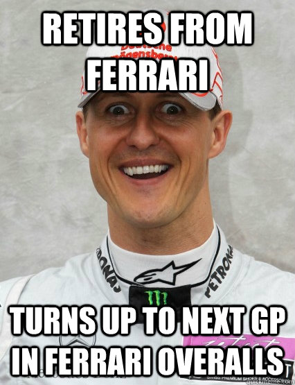 retires from ferrari turns up to next GP in ferrari overalls - retires from ferrari turns up to next GP in ferrari overalls  Overly Attached Schumacher