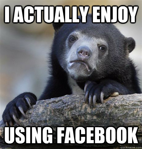 I actually enjoy using facebook - I actually enjoy using facebook  Confession Bear