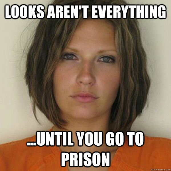 Looks aren't everything ...Until you go to prison - Looks aren't everything ...Until you go to prison  Attractive Convict