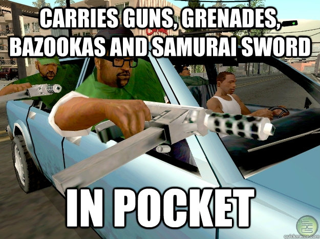 carries guns, grenades, bazookas and samurai sword in pocket