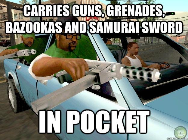 carries guns, grenades, bazookas and samurai sword in pocket  Gta San Andreas Logic