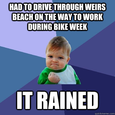 Had to drive through weirs beach on the way to work during bike week It rained - Had to drive through weirs beach on the way to work during bike week It rained  Success Kid