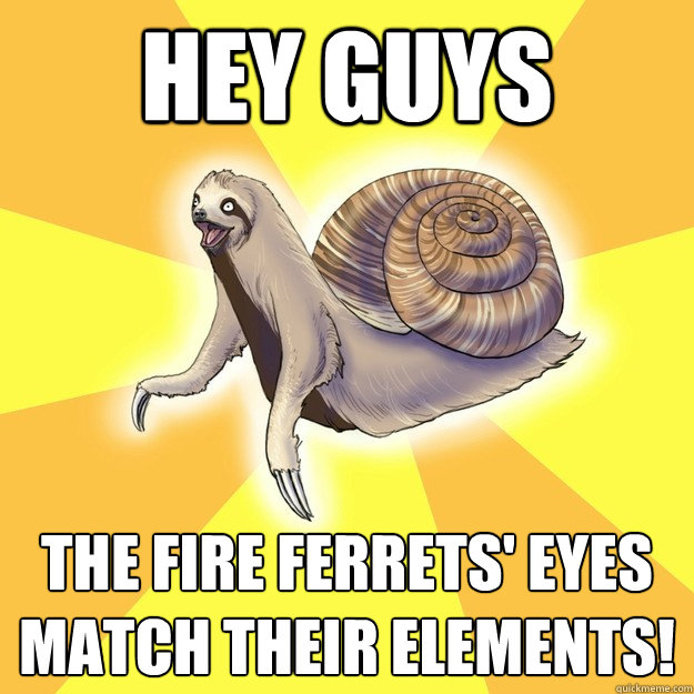 hey guys the fire ferrets' eyes match their elements! - hey guys the fire ferrets' eyes match their elements!  Slow Snail-Sloth
