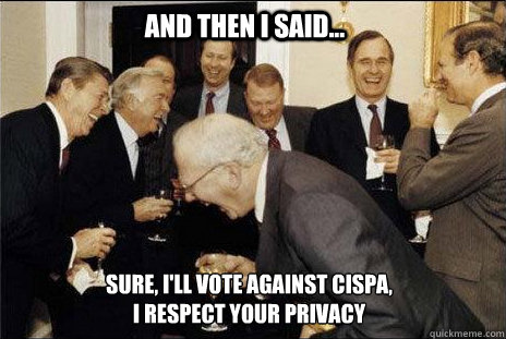 And then I said... Sure, I'll Vote against CISPA, I Respect your privacy