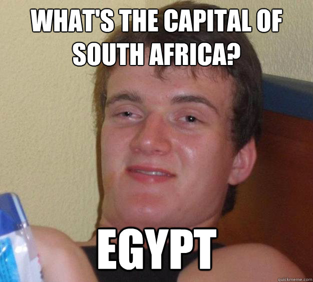 What's the capital of South Africa? Egypt - What's the capital of South Africa? Egypt  10 Guy